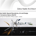 Exposición: Zaha Hadid Beyond Boundaries en Madrid